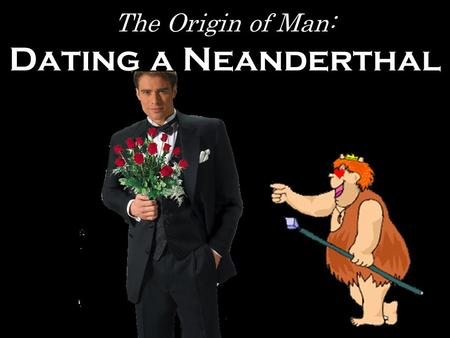 The Origin of Man: Dating a Neanderthal Dating Techniques: AMS Carbon Dating Decay Law: N(t)=N 0 (e λ t ) Previous Technique –Larger Sample –Measure.