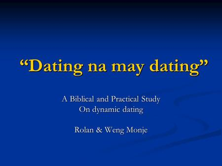 Dating na may dating A Biblical and Practical Study On dynamic dating Rolan & Weng Monje.
