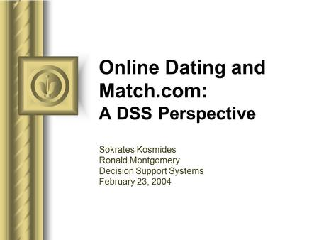 Online Dating and Match.com: A DSS Perspective Sokrates Kosmides Ronald Montgomery Decision Support Systems February 23, 2004.