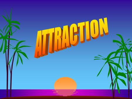 ATTRACTION s JUDGMENTS OF ATTRACTION ARE ONGOING s JUDGMENTS OF ATTRACTION MAY INVOLVE: –Social Attraction –Physical Attraction –Task Attraction.