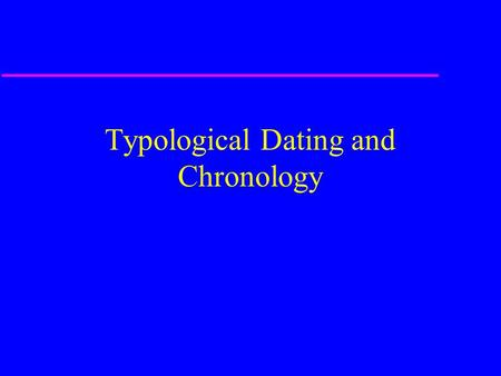 Typological Dating and Chronology. Goals for the Day Understand how stratigraphy is used to separate out pottery Understand the basics of ceramic typology.