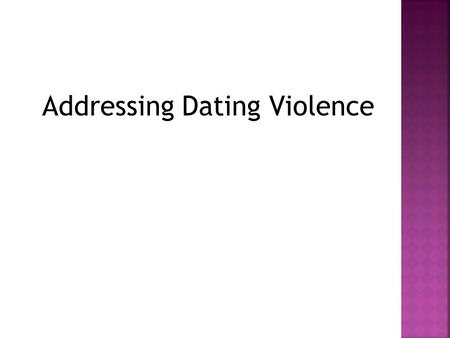 Addressing Dating Violence 1. Dating abuse includes any behavior by a dating partner that Is used to manipulate Is used to gain control Is used to gain.