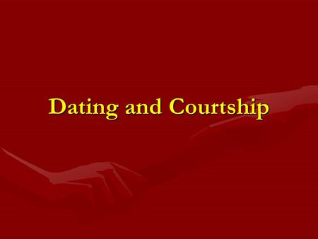 Dating and Courtship. Courtship Allows people to win the affection of those to whom they are attractedAllows people to win the affection of those to whom.