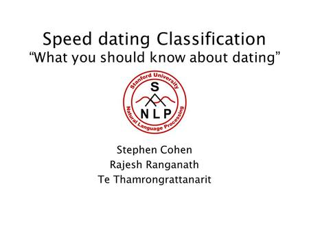 Speed dating Classification What you should know about dating Stephen Cohen Rajesh Ranganath Te Thamrongrattanarit.