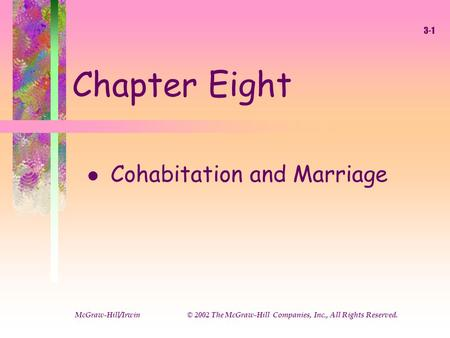 8-1 McGraw-Hill © 2002 The McGraw-Hill Companies, Inc., All Rights Reserved Chapter Eight l Cohabitation and Marriage McGraw-Hill/Irwin © 2002 The McGraw-Hill.