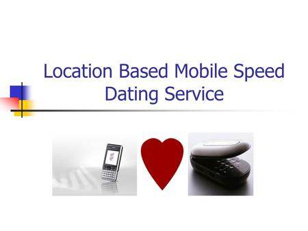 Location Based Mobile Speed Dating Service. Contents Description Main Applications Location Based Service Mobile Positioning How MPS Works Dating Application.