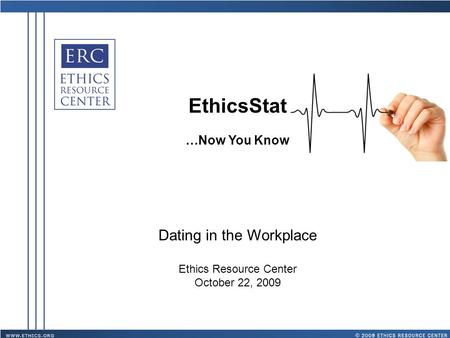 EthicsStat …Now You Know Dating in the Workplace Ethics Resource Center October 22, 2009.