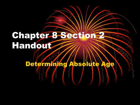 Chapter 8 Section 2 Handout Determining Absolute Age.