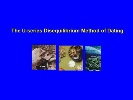 The U-series Disequilibrium Method of Dating