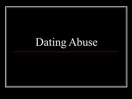 Dating Abuse. Sources: National Center for Victims of Crime, FBI Uniform Crime Report, American Bar Association, and Liz Claiborne Inc. 95% of all cases.