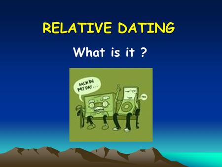 RELATIVE DATING What is it ?. Who Dunit ? James Hutton Holyrood Park Edinburgh Castle Lets start with the story of James Hutton, a wealthy farmer born.