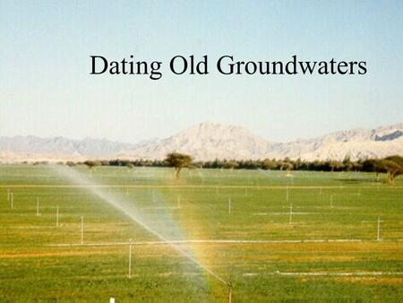 Dating Old Groundwaters. Stable Isotopes and Paleogroundwaters.