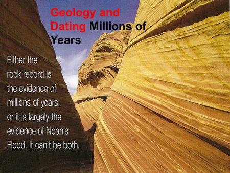 Geology and Dating Millions of Years. Geology and Dating: The Unreliability of Dating the earth by using Geology… The strata or geologic column, from.