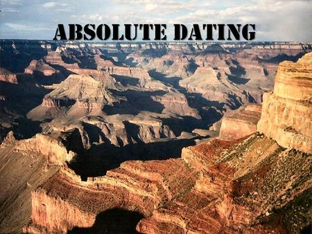 Absolute Dating. A.D. is used when geologists want to know the actual numerical age of a rock layer. A.D. is used when geologists want to know the actual.