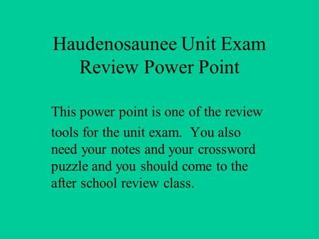 Haudenosaunee Unit Exam Review Power Point This power point is one of the review tools for the unit exam. You also need your notes and your crossword puzzle.
