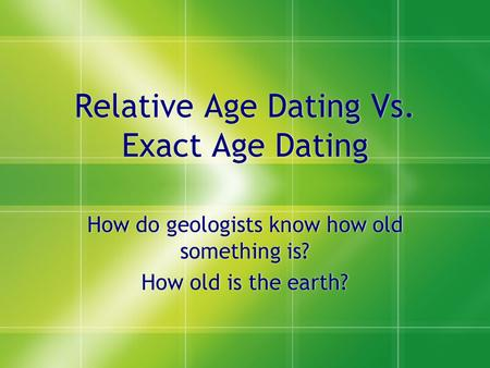 how to use relative age dating Fossil dating how do we know the age of fossils scientists use 2 methods to determine the age of fossils: 1 relative dating 2 absolute dating relative dating shows the order in which fossils occurred- does not give exact ages shows what organisms lived together scientists look at where fossils are located.