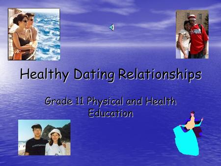 Healthy Dating Relationships Grade 11 Physical and Health Education.