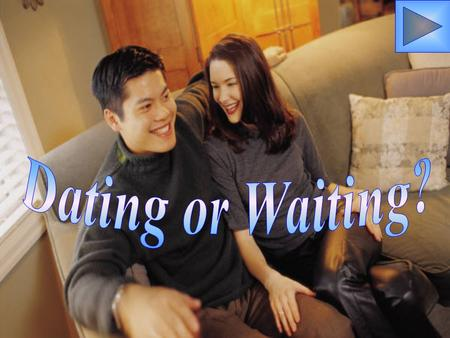 Dating or Waiting?.