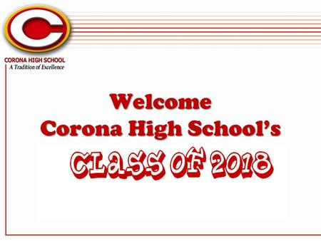 Welcome Corona High Schools PRINCIPAL Dr. Danny Kim Introduction Assistant Principals Assistant Principal-Athletics Assistant Principal-Activities Assistant.