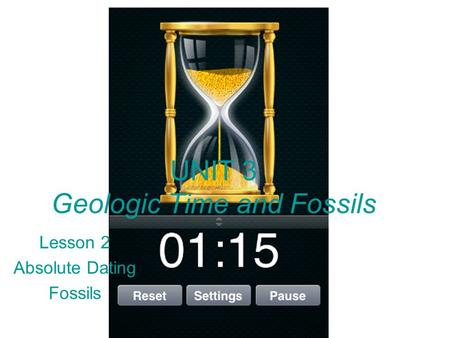 UNIT 3 Geologic Time and Fossils Lesson 2 Absolute Dating Fossils.