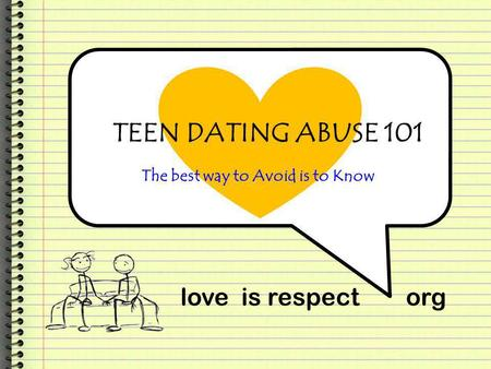 TEEN DATING ABUSE 101 love is respectorg The best way to Avoid is to Know.
