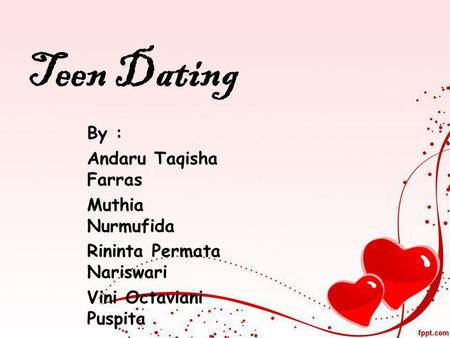 Teen Dating By : Andaru Taqisha Farras Muthia Nurmufida