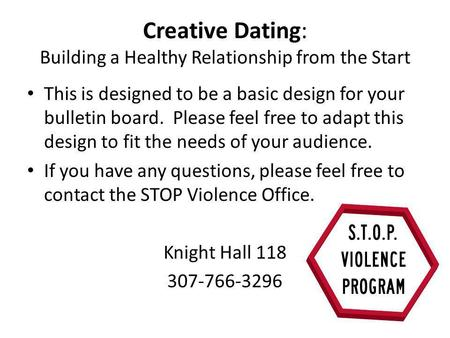 Creative Dating: Building a Healthy Relationship from the Start This is designed to be a basic design for your bulletin board. Please feel free to adapt.