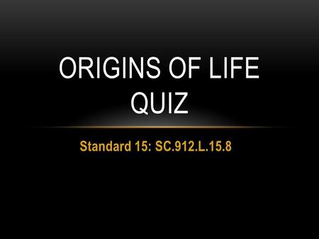 Standard 15: SC.912.L.15.8 ORIGINS OF LIFE QUIZ. Miller and Urey Experiment animation (Click on the above Link to view the animation) The experiment showed.