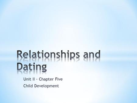 Unit II – Chapter Five Child Development. * Distinguish among different kinds of relationships * Analyze factors that influence relationships * Describe.
