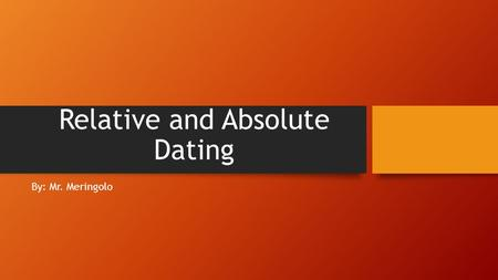 Compare and contrast relative and absolute dating
