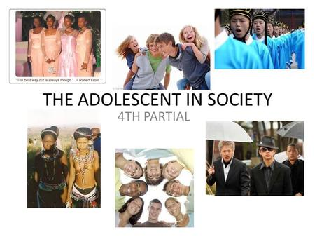 THE ADOLESCENT IN SOCIETY 4TH PARTIAL. Adolescents are caught in 2 worlds: no longer children yet they are not adults in the eyes of society. It is the.
