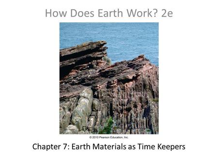 Chapter 7: Earth Materials as Time Keepers How Does Earth Work? 2e.