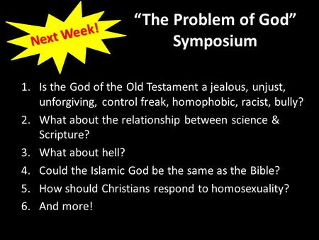 1.Is the God of the Old Testament a jealous, unjust, unforgiving, control freak, homophobic, racist, bully? 2.What about the relationship between science.