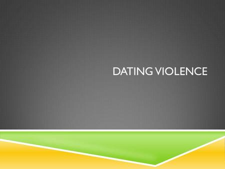 DATING VIOLENCE. STATE STANDARDS 7.3 Describe intellectual growth and development of adolescence. 7.4 Analyze necessary components of a healthy, safe.