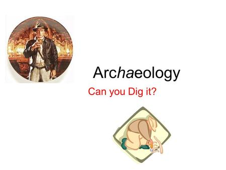 Archaeology Can you Dig it?. Archaeology The study of past human cultures and the way people lived based on the things they left behind. Archaeologists.