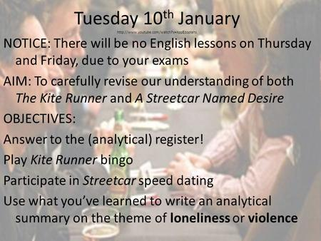 Tuesday 10 th January  NOTICE: There will be no English lessons on Thursday and Friday, due to your exams AIM: