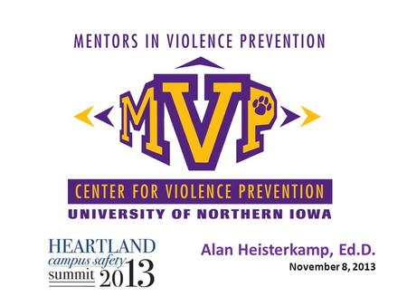 Alan Heisterkamp, Ed.D. November 8, 2013. Session Overview Campus Culture History of MVP Bystander Intervention Agree-Unsure-Disagree MVP Scenario Grinnell.