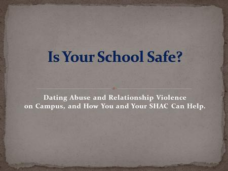 Dating Abuse and Relationship Violence on Campus, and How You and Your SHAC Can Help.