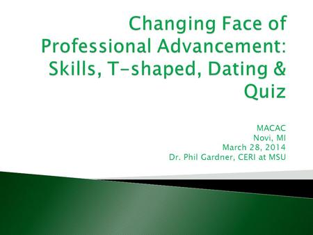 MACAC Novi, MI March 28, 2014 Dr. Phil Gardner, CERI at MSU
