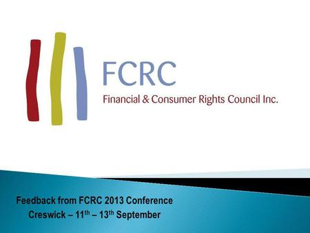 Feedback from FCRC 2013 Conference Creswick – 11 th – 13 th September.