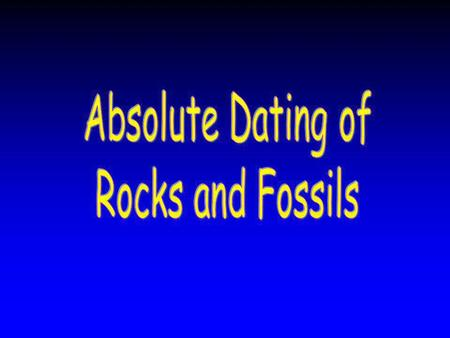 Absolute Dating of Rocks and Fossils.