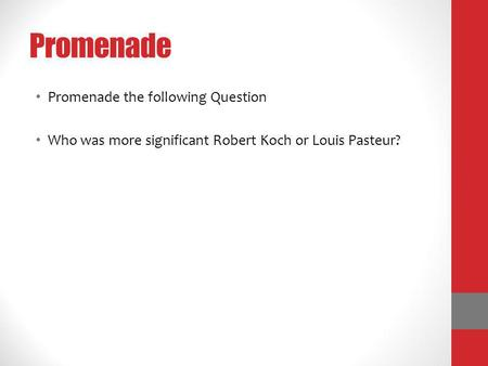 Promenade Promenade the following Question Who was more significant Robert Koch or Louis Pasteur?