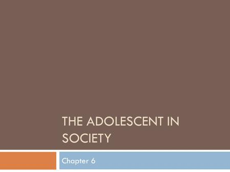 THE ADOLESCENT IN SOCIETY Chapter 6. Introduction Adolescents are people caught between two worlds. They are no longer children, yet they are not adults.
