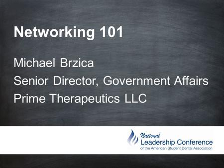 Networking 101 Michael Brzica Senior Director, Government Affairs Prime Therapeutics LLC.