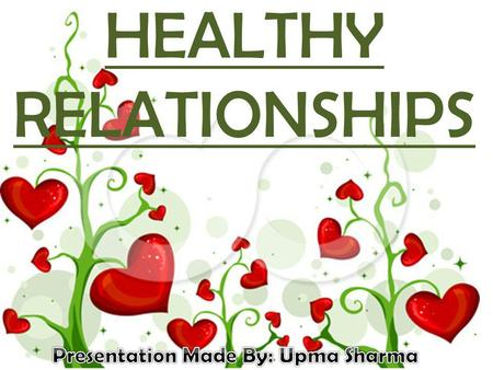 HEALTHY RELATIONSHIPS. To have a sound mental, physical, and spiritual connection, association or involvement with another individual.