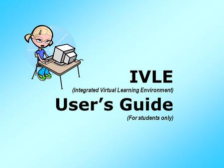 IVLE (Integrated Virtual Learning Environment) Users Guide (For students only)