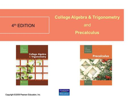 4.6 - 1 10 TH EDITION 4 th EDITION College Algebra & Trigonometry and Precalculus.
