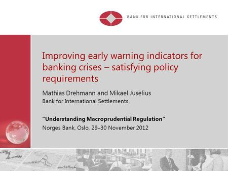 Restricted Improving early warning indicators for banking crises – satisfying policy requirements Mathias Drehmann and Mikael Juselius Bank for International.