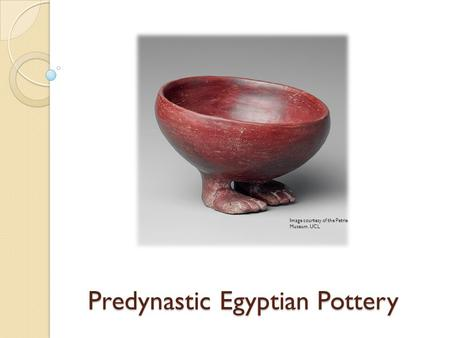 Predynastic Egyptian Pottery Image courtesy of the Petrie Museum, UCL.