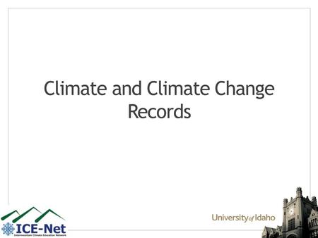 Climate and Climate Change Records. Definitions Weather: – State of the atmosphere at a particular point in time. – Look outside. Climate: – The accumulation.